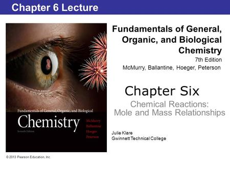 Chapter Six Chemical Reactions: Mole and Mass Relationships Fundamentals of General, Organic, and Biological Chemistry 7th Edition Chapter 6 Lecture ©
