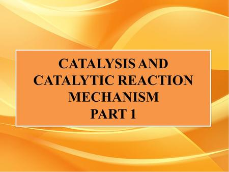 CATALYSIS AND CATALYTIC REACTION MECHANISM PART 1.
