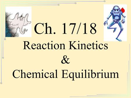 Ch. 17/18 Reaction Kinetics & Chemical Equilibrium.