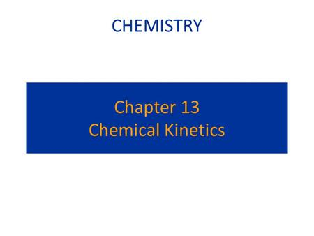 Chapter 13 Chemical Kinetics CHEMISTRY. Kinetics is the study of how fast chemical reactions occur. There are 4 important factors which affect rates of.