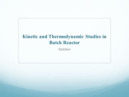 Kinetic and Thermodynamic Studies in Batch Reactor Saddawi.