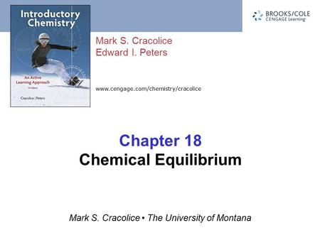 Www.cengage.com/chemistry/cracolice Mark S. Cracolice Edward I. Peters Mark S. Cracolice The University of Montana Chapter 18 Chemical Equilibrium.