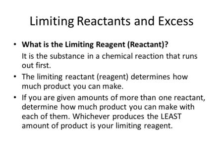 Limiting Reactants and Excess What is the Limiting Reagent (Reactant)? It is the substance in a chemical reaction that runs out first. The limiting reactant.