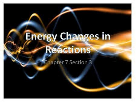 Chapter 7 Section 3. Chemical Bonds and Energy Chemical energy is the energy stored in the chemical bonds of a substance Chemical reactions involve the.