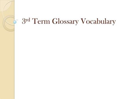 3 rd Term Glossary Vocabulary. Rules and Instructions On each slide, there will be a word, a helpful picture hint, and the definition. These things will.