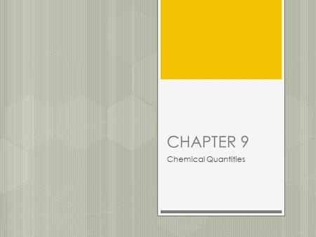 CHAPTER 9 Chemical Quantities. 9.1  -The equation for a chemical reaction indicates the relative numbers of reactant and product molecules required for.