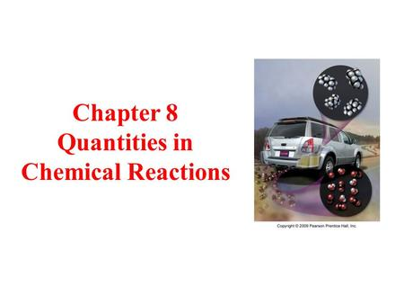 Chapter 8 Quantities in Chemical Reactions.