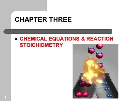 1 CHAPTER THREE CHEMICAL EQUATIONS & REACTION STOICHIOMETRY CHEMICAL EQUATIONS & REACTION STOICHIOMETRY.