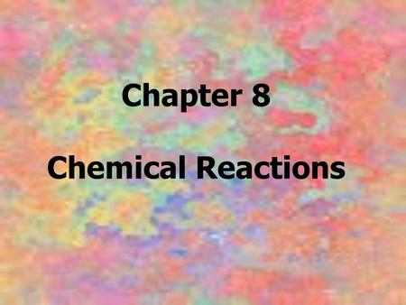 Chapter 8 Chemical Reactions. A chemical reaction is a process in which the physical and chemical properties of the original substances change as new.