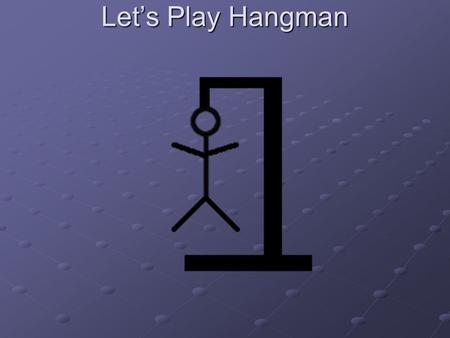 Let's Play Hangman What's the Word? Based on the law of conservation of mass, a balanced chemical reaction allows you to calculate back and forth, between.