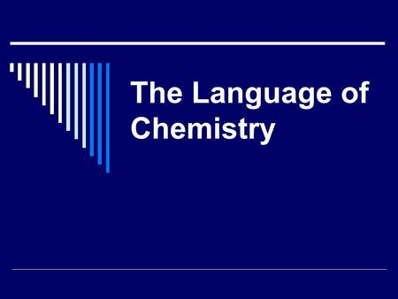 The Language of Chemistry. Language of Chemistry  Formula: A combination of symbols that shows the ratio of elements in a compound. ex: H 2 O.
