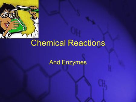 Chemical Reactions And Enzymes. A chemical reaction is a process that changes, or transforms, one set of chemicals into another. Mass and energy are conserved.