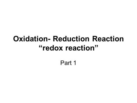 "Oxidation- Reduction Reaction ""redox reaction"""