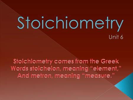 Stoichiometry Stoichiometry comes from the Greek
