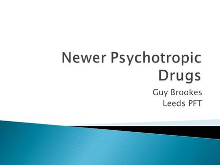 Guy Brookes Leeds PFT.  Antipsychotic Medication  Antidepressant Medication  Mood Stabilisers  What does the Evidence mean?