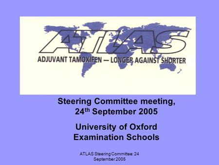 ATLAS Steering Committee: 24 September 2005 Steering Committee meeting, 24 th September 2005 University of Oxford Examination Schools.