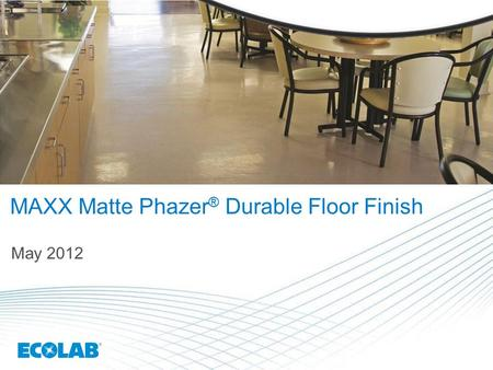 MAXX Matte Phazer ® Durable Floor Finish May 2012.