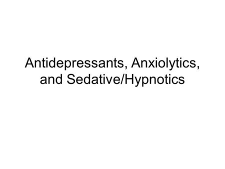 Antidepressants, Anxiolytics, and Sedative/Hypnotics.