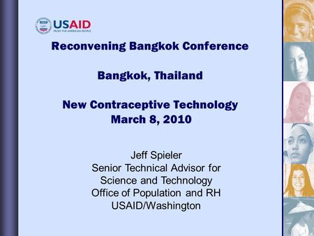 Reconvening Bangkok Conference Bangkok, Thailand New Contraceptive Technology March 8, 2010 Jeff Spieler Senior Technical Advisor for Science and Technology.