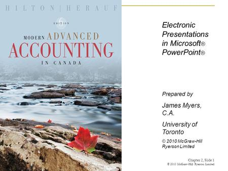 Electronic Presentations in Microsoft ® PowerPoint ® Prepared by James Myers, C.A. University of Toronto © 2010 McGraw-Hill Ryerson Limited Chapter 2,
