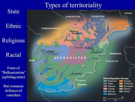 "Types of territoriality State Ethnic Religious Racial Fears of ""Balkanization"" (splitting state) But common defiance of outsiders."
