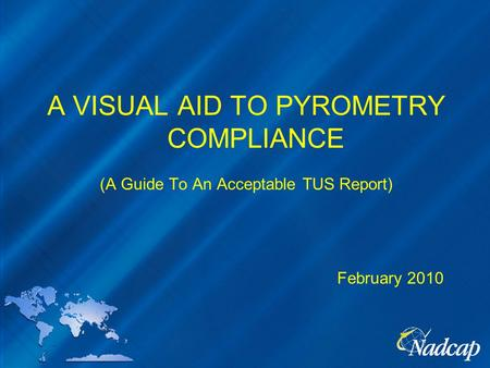 A VISUAL AID TO PYROMETRY COMPLIANCE (A Guide To An Acceptable TUS Report) February 2010.