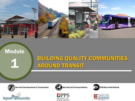 Module 1 BUILDING QUALITY COMMUNITIES AROUND TRANSIT 1.