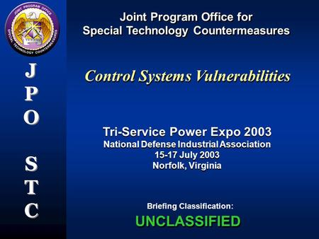 Joint Program Office for Special Technology Countermeasures Joint Program Office for Special Technology Countermeasures JPOSTCJPOSTC JPOSTCJPOSTC Briefing.