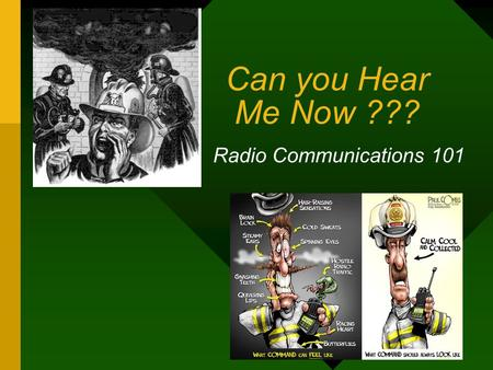 Can you Hear Me Now ??? Radio Communications 101.