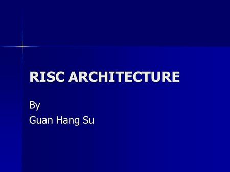 RISC ARCHITECTURE By Guan Hang Su. Over View -> RISC design philosophy -> Features of RISC -> Case Study -> The Success of RISC processors -> CRISC.