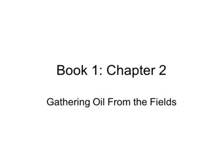 Book 1: Chapter 2 Gathering Oil From the Fields. Objectives After reading the chapter and reviewing the materials presented the students will be able.