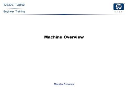 Engineer Training Machine Overview TJ8300 / TJ8500 Machine Overview.