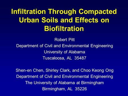 Infiltration Through Compacted Urban Soils and Effects on Biofiltration Robert Pitt Department of Civil and Environmental Engineering University of Alabama.
