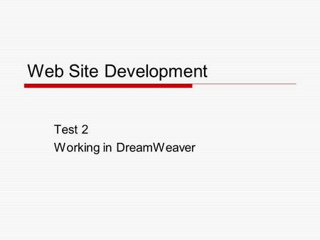 Web Site Development Test 2 Working in DreamWeaver.