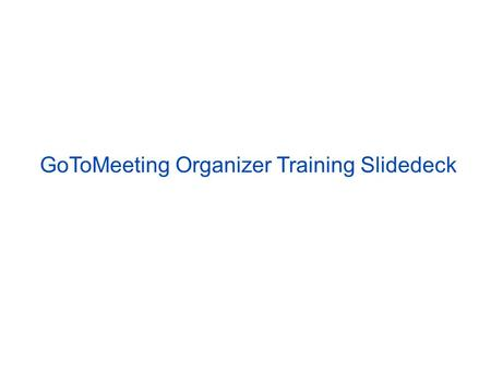 GoToMeeting Organizer Training Slidedeck. GoToMeeting Attendee Interface.