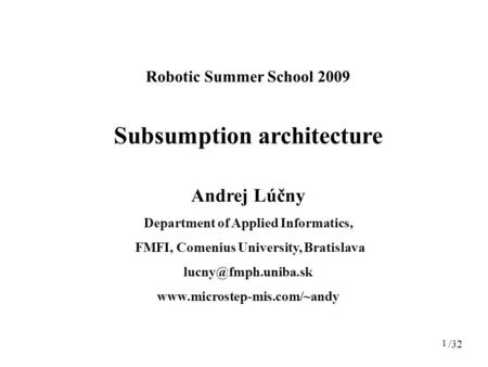 1 Robotic Summer School 2009 Subsumption architecture Andrej Lúčny Department of Applied Informatics, FMFI, Comenius University, Bratislava