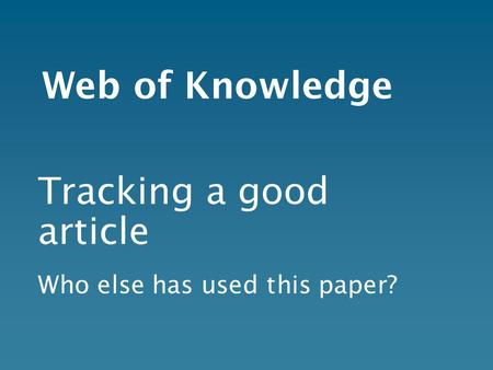 Web of Knowledge Tracking a good article Who else has used this paper?