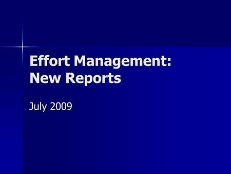 Effort Management: New Reports July 2009. 2 Overview Changes to existing reports Payroll Distribution Confirmation (PDC) reports Payroll Distribution.