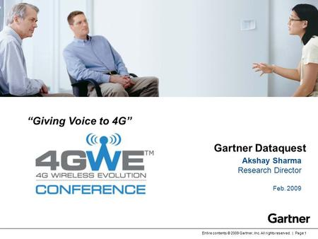 "Entire contents © 2009 Gartner, Inc. All rights reserved. | Page 1 ""Giving Voice to 4G"" Gartner Dataquest Akshay Sharma Research Director Feb. 2009 Option."