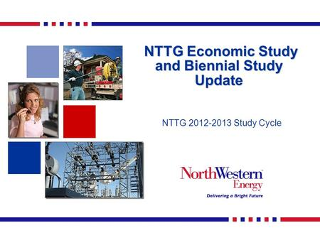 NTTG Economic Study and Biennial Study Update NTTG Economic Study and Biennial Study Update NTTG 2012-2013 Study Cycle.