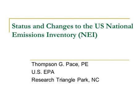 Status and Changes to the US National Emissions Inventory (NEI) Thompson G. Pace, PE U.S. EPA Research Triangle Park, NC.