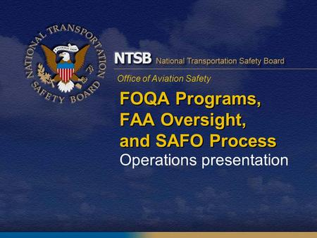 Office of Aviation Safety FOQA Programs, FAA Oversight, and SAFO Process Operations presentation.
