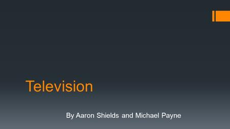 Television By Aaron Shields and Michael Payne. Today we are learning about Technology Transfer in Televisions.