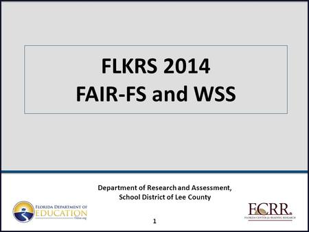 FLKRS 2014 FAIR-FS and WSS 1 Department of Research and Assessment, School District of Lee County.