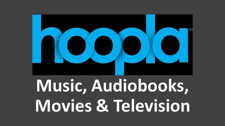 Music, Audiobooks, Movies & Television. Question: What is Hoopla? Hoopla is a digital media service that allows you to borrow movies, television shows,