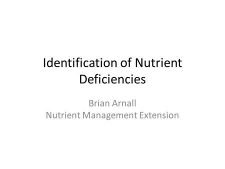 Identification of Nutrient Deficiencies Brian Arnall Nutrient Management Extension.