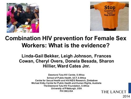 2014 Combination HIV prevention for Female Sex Workers: What is the evidence? Linda-Gail Bekker, Leigh Johnson, Frances Cowan, Cheryl Overs, Donela Besada,