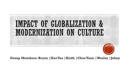 Globalization Elimination of barriers to trade, communication and cultural exchange Modernization Process in which society goes thorough industrialisation,