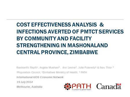 COST EFFECTIVENESS ANALYSIS & INFECTIONS AVERTED OF PMTCT SERVICES BY COMMUNITY AND FACILITY STRENGTHENING IN MASHONALAND CENTRAL PROVINCE, ZIMBABWE Ravikanthi.