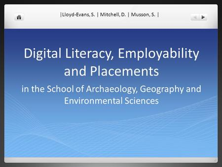 Digital Literacy, Employability and Placements in the School of Archaeology, Geography and Environmental Sciences |Lloyd-Evans, S. | Mitchell, D. | Musson,